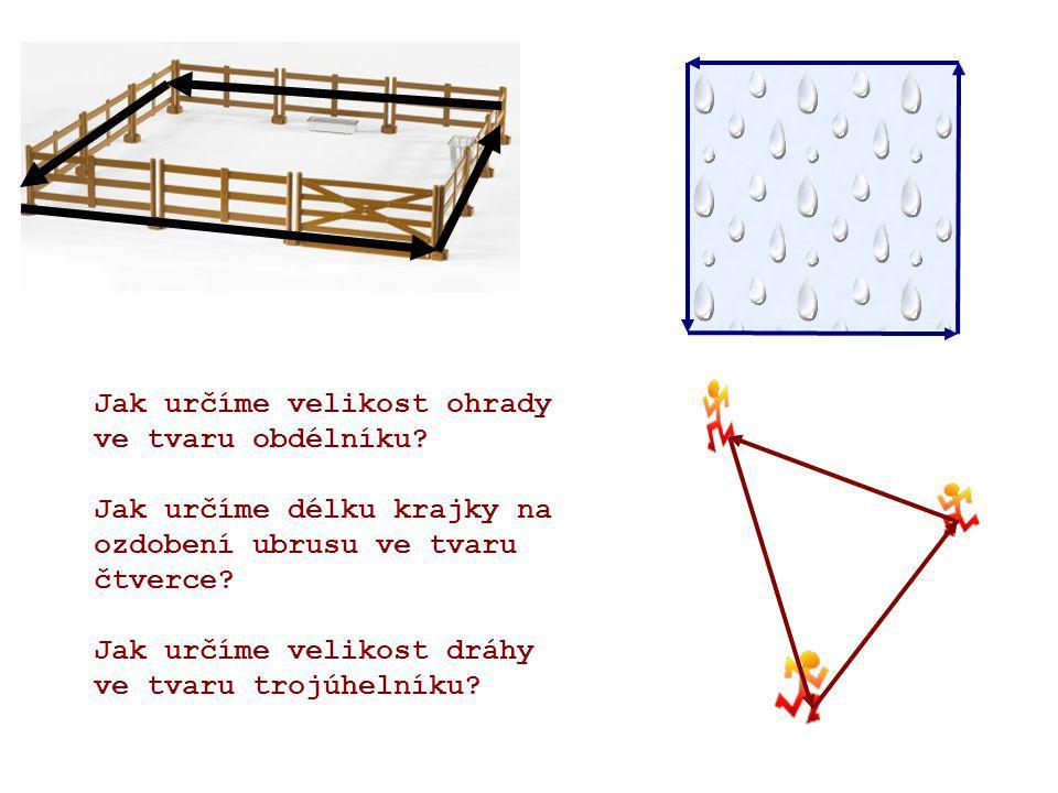 Budeme postupovat tak, že změříme strany obdélníku, čtverce, trojúhelníku a délky těchto stran sečteme.