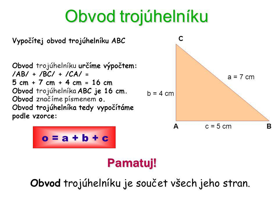 Obvod trojúhelníku Pamatuj.Obvod trojúhelníku je součet všech jeho stran.