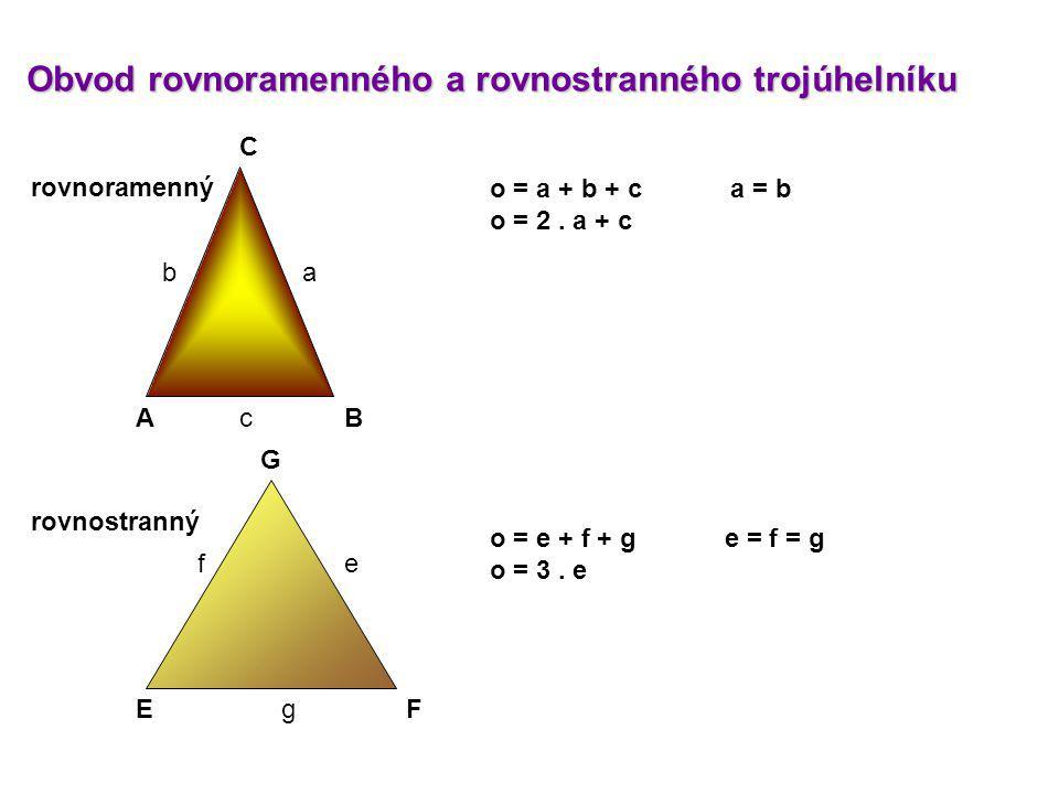 Obvod rovnoramenného a rovnostranného trojúhelníku AB C E F G ab c ef g o = a + b + c a = b o = 2.