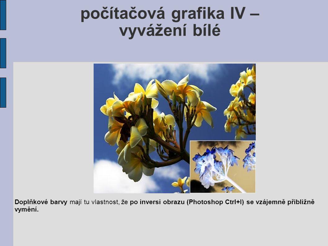 počítačová grafika IV – vyvážení bílé Doplňkové barvy mají tu vlastnost, že po inversi obrazu (Photoshop Ctrl+I) se vzájemně přibližně vymění.