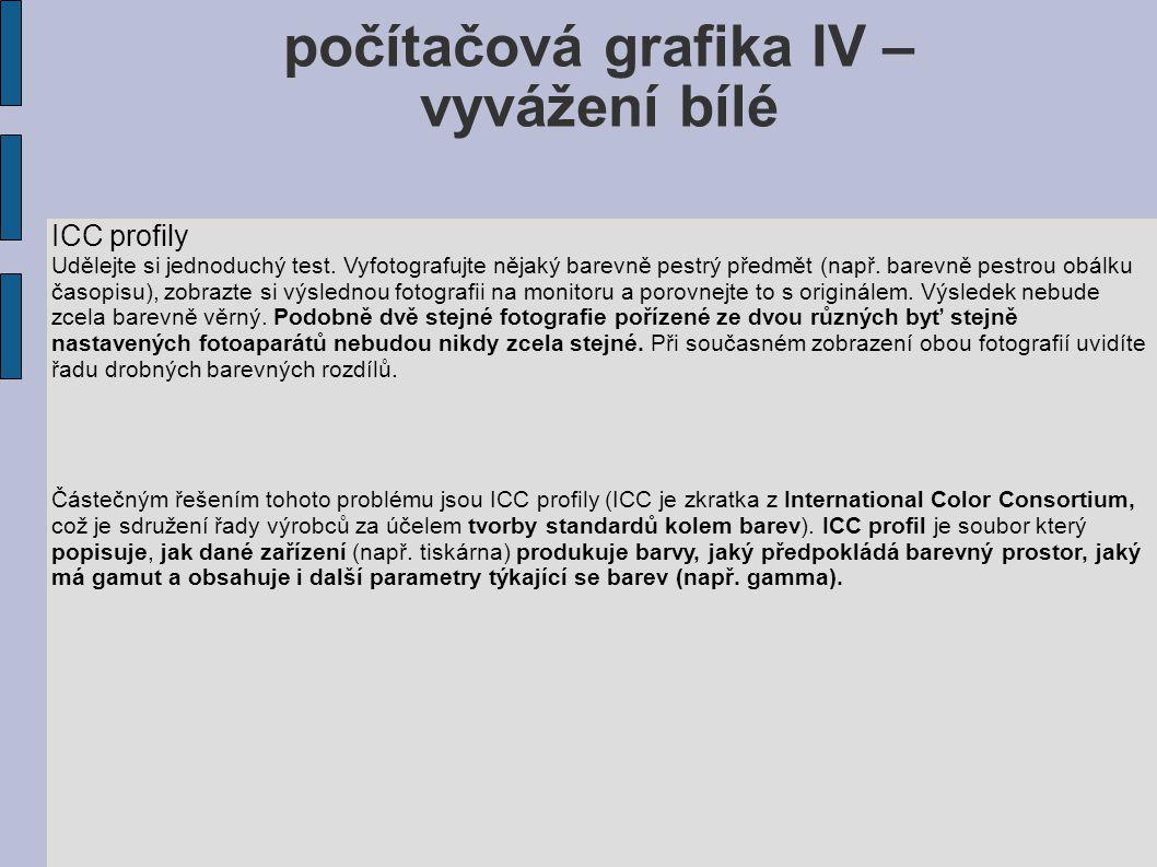 počítačová grafika IV – vyvážení bílé ICC profily Udělejte si jednoduchý test. Vyfotografujte nějaký barevně pestrý předmět (např. barevně pestrou obá