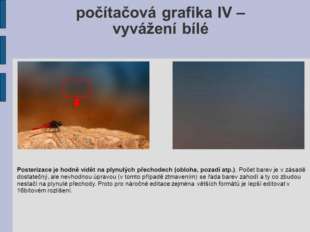 počítačová grafika IV – vyvážení bílé Posterizace je hodně vidět na plynulých přechodech (obloha, pozadí atp.). Počet barev je v zásadě dostatečný, al