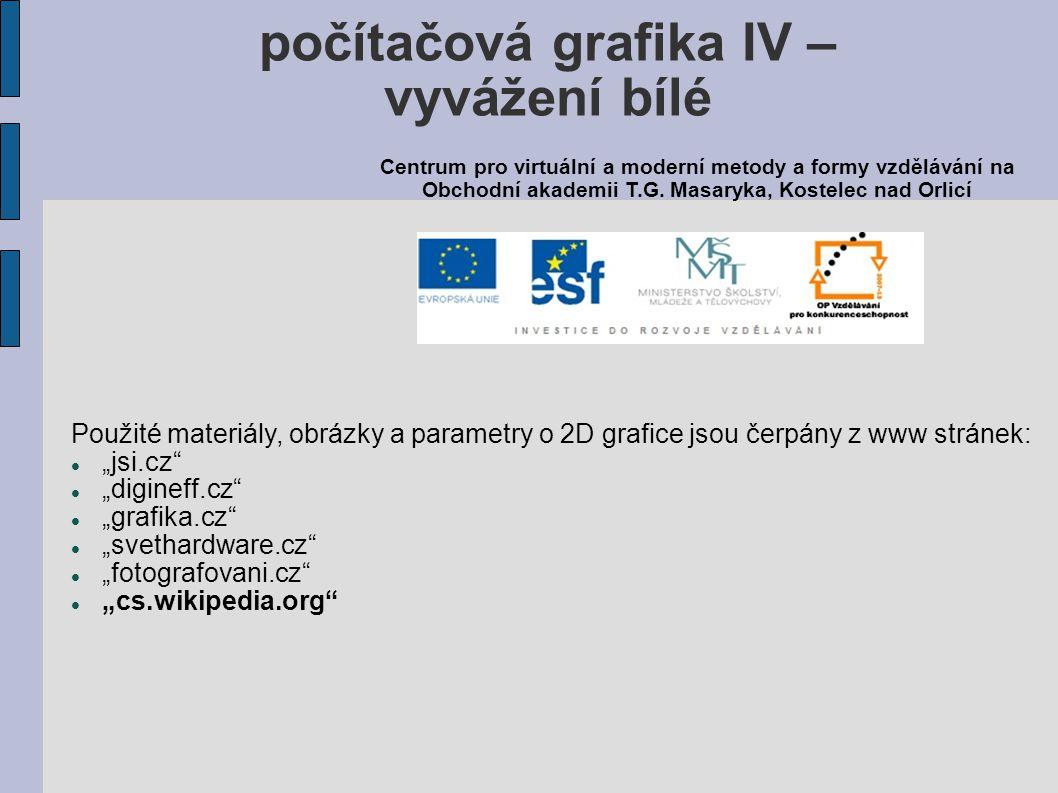 """Použité materiály, obrázky a parametry o 2D grafice jsou čerpány z www stránek: """"jsi.cz"""" """"digineff.cz"""" """"grafika.cz"""" """"svethardware.cz"""" """"fotografovani.c"""