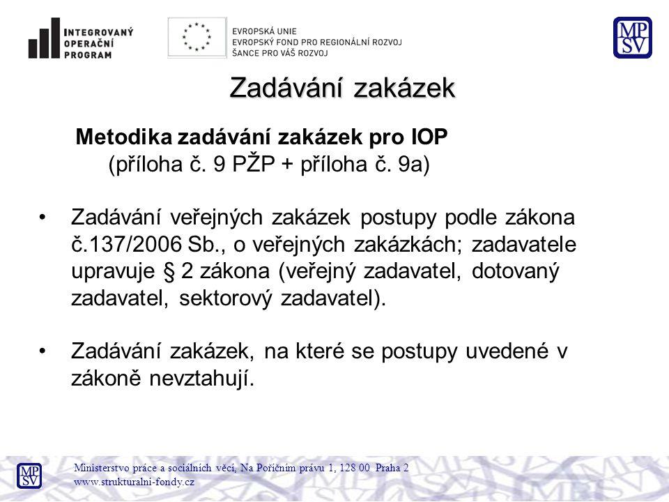 Ministerstvo práce a sociálních věcí, Na Poříčním právu 1, 128 00 Praha 2 www.strukturalni-fondy.cz Zadávání zakázek Metodika zadávání zakázek pro IOP (příloha č.