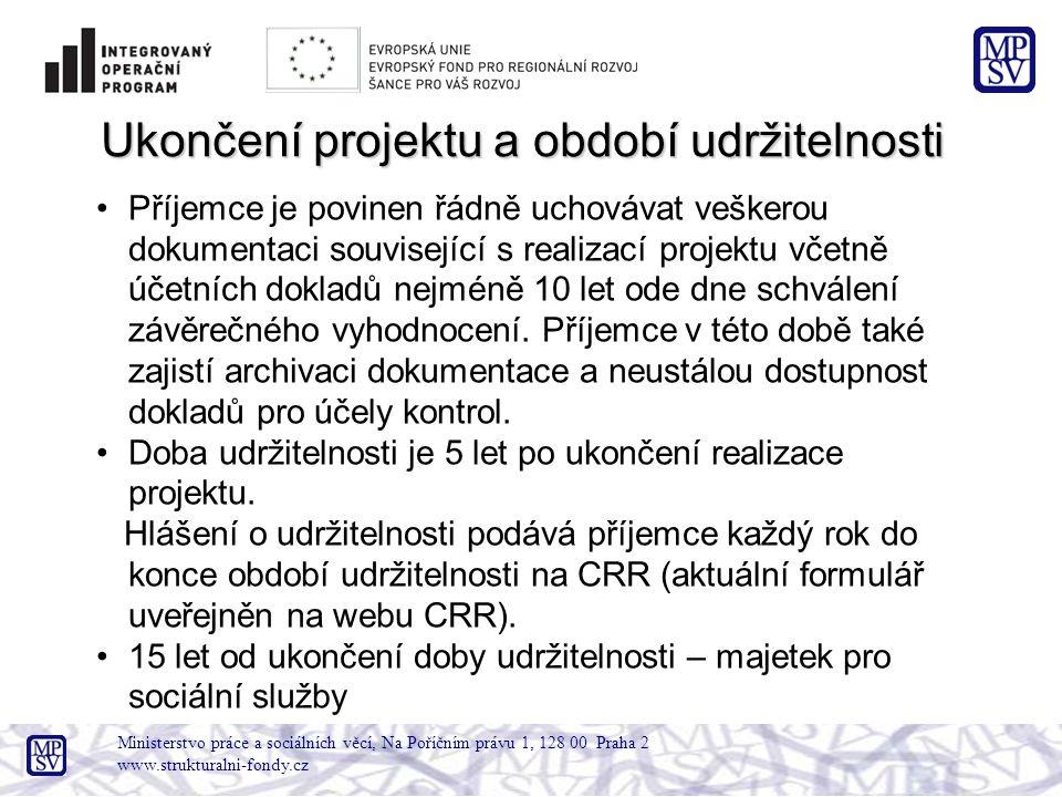 Ministerstvo práce a sociálních věcí, Na Poříčním právu 1, 128 00 Praha 2 www.strukturalni-fondy.cz Ukončení projektu a období udržitelnosti Příjemce