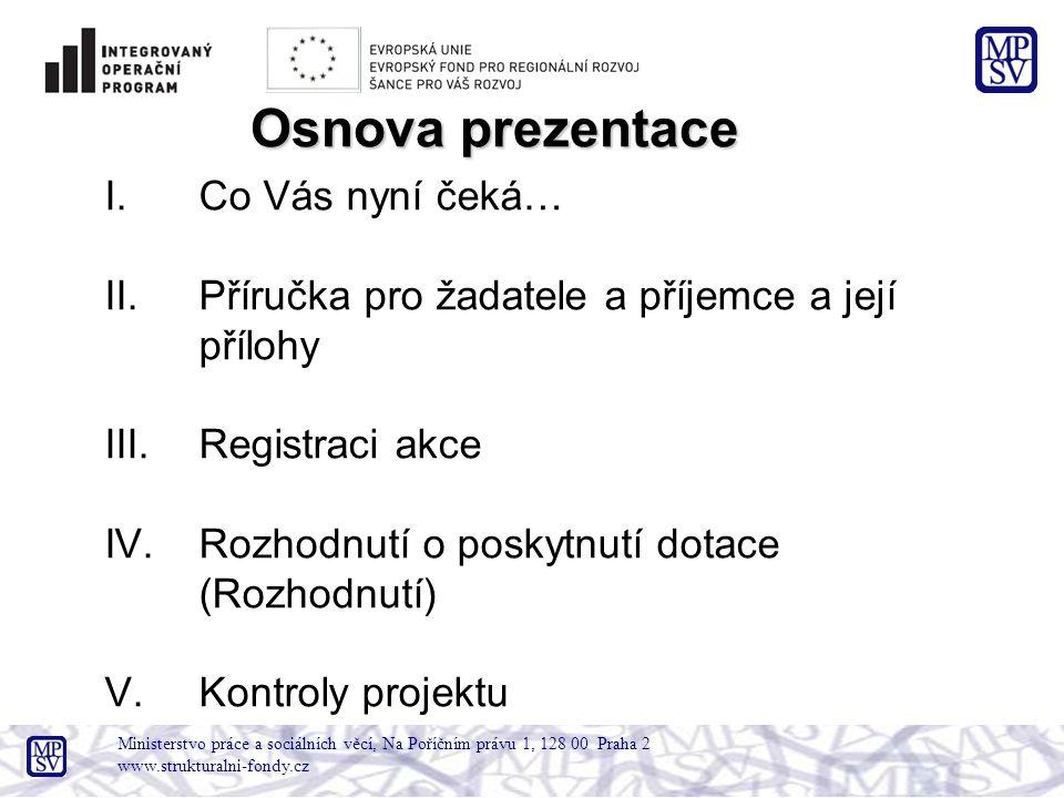 Ministerstvo práce a sociálních věcí, Na Poříčním právu 1, 128 00 Praha 2 www.strukturalni-fondy.cz I.Co Vás nyní čeká… II.Příručka pro žadatele a pří