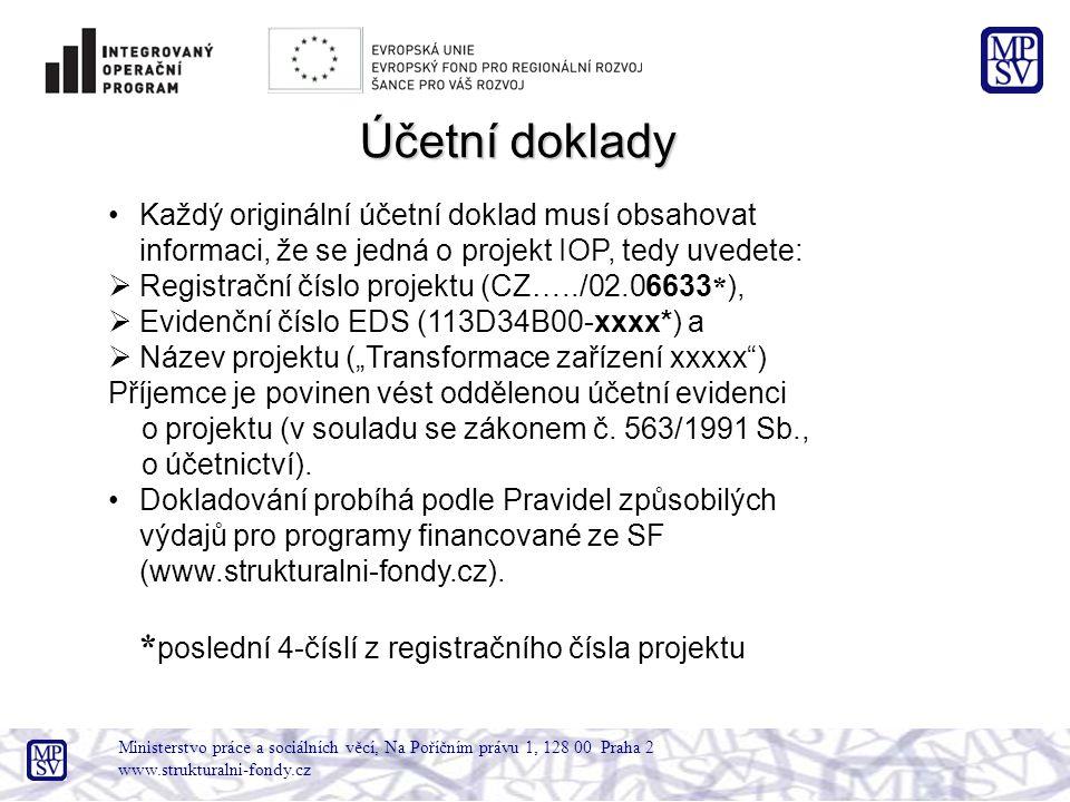"""Ministerstvo práce a sociálních věcí, Na Poříčním právu 1, 128 00 Praha 2 www.strukturalni-fondy.cz Účetní doklady Každý originální účetní doklad musí obsahovat informaci, že se jedná o projekt IOP, tedy uvedete:  Registrační číslo projektu (CZ…../02.06633 * ),  Evidenční číslo EDS (113D34B00-xxxx*) a  Název projektu (""""Transformace zařízení xxxxx ) Příjemce je povinen vést oddělenou účetní evidenci o projektu (v souladu se zákonem č."""