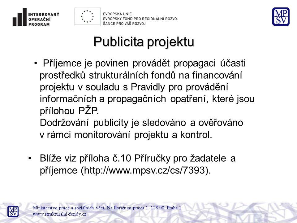 Ministerstvo práce a sociálních věcí, Na Poříčním právu 1, 128 00 Praha 2 www.strukturalni-fondy.cz Publicita projektu Příjemce je povinen provádět pr