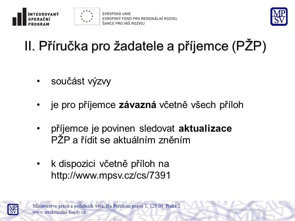Ministerstvo práce a sociálních věcí, Na Poříčním právu 1, 128 00 Praha 2 www.strukturalni-fondy.cz II. Příručka pro žadatele a příjemce (PŽP) součást