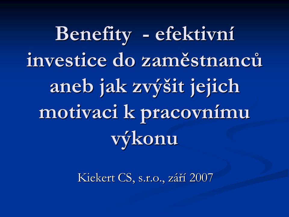 Benefity - efektivní investice do zaměstnanců aneb jak zvýšit jejich motivaci k pracovnímu výkonu Kiekert CS, s.r.o., září 2007