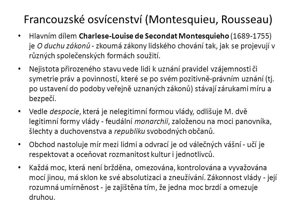 Francouzské osvícenství (Montesquieu, Rousseau) Hlavním dílem Charlese-Louise de Secondat Montesquieho (1689-1755) je O duchu zákonů - zkoumá zákony lidského chování tak, jak se projevují v různých společenských formách soužití.