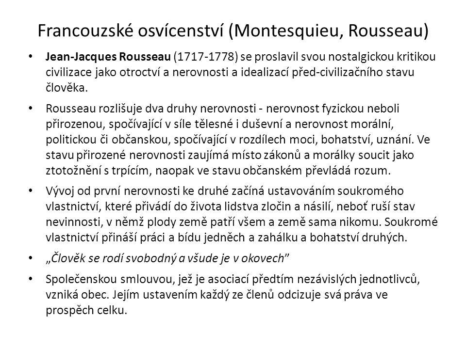 Francouzské osvícenství (Montesquieu, Rousseau) Jean-Jacques Rousseau (1717-1778) se proslavil svou nostalgickou kritikou civilizace jako otroctví a nerovnosti a idealizací před-civilizačního stavu člověka.