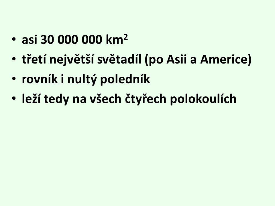 asi 30 000 000 km 2 třetí největší světadíl (po Asii a Americe) rovník i nultý poledník leží tedy na všech čtyřech polokoulích