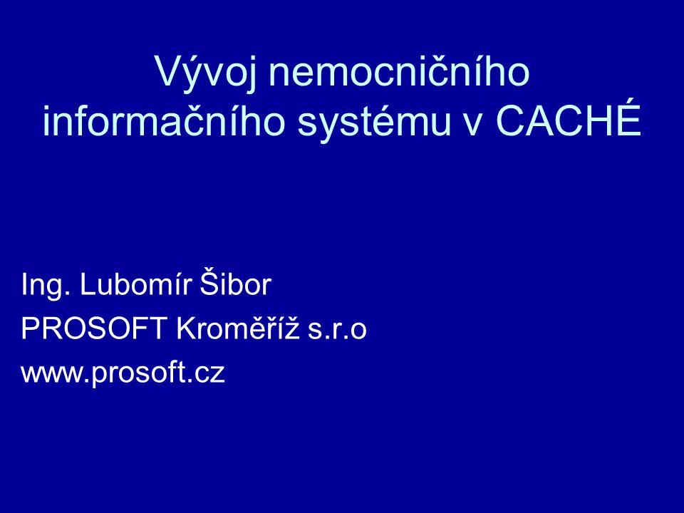 Vývoj nemocničního informačního systému v CACHÉ Ing. Lubomír Šibor PROSOFT Kroměříž s.r.o www.prosoft.cz