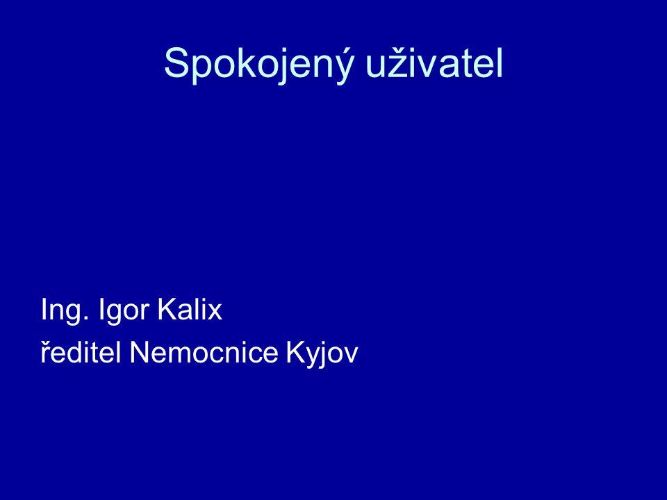 Spokojený uživatel Ing. Igor Kalix ředitel Nemocnice Kyjov
