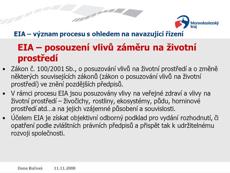 EIA – význam procesu s ohledem na navazující řízení Dana Kučová 11.11.2008 EIA – posouzení vlivů záměru na životní prostředí Zákon č.
