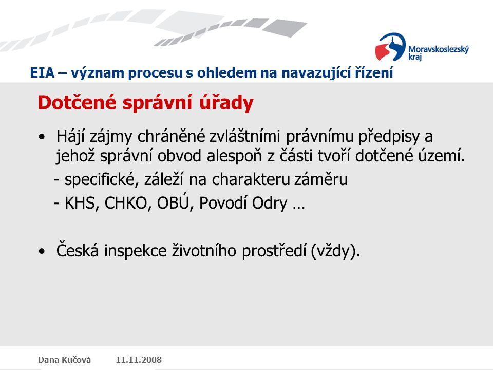 EIA – význam procesu s ohledem na navazující řízení Dana Kučová 11.11.2008 Dotčené správní úřady Hájí zájmy chráněné zvláštními právnímu předpisy a jehož správní obvod alespoň z části tvoří dotčené území.