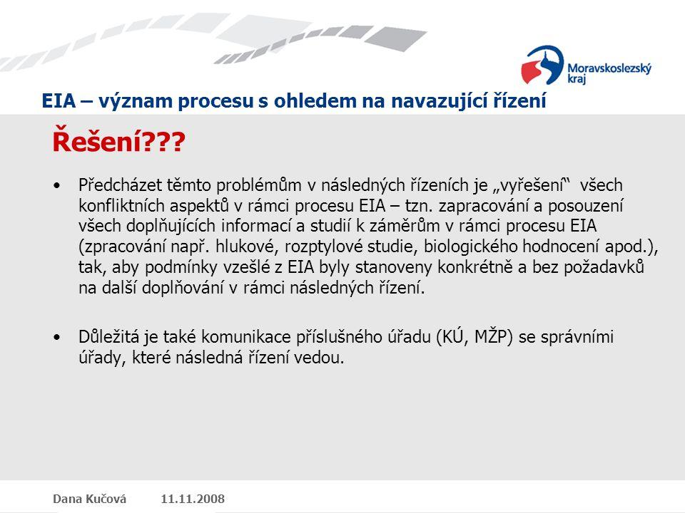 EIA – význam procesu s ohledem na navazující řízení Dana Kučová 11.11.2008 Řešení .