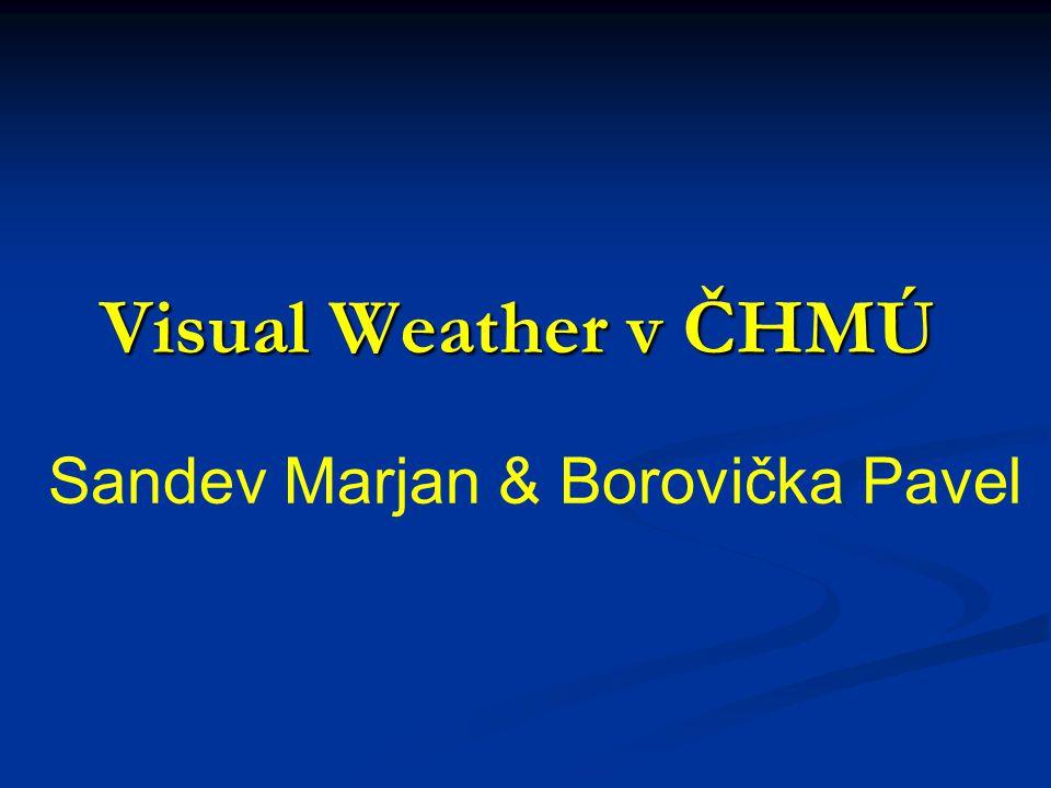 Visual Weather v ČHMÚ První kroky ve druhé polovině 2006 První kroky ve druhé polovině 2006 Organizace nákupu koncem roku 2006 Organizace nákupu koncem roku 2006 Únor 2007 – školení Únor 2007 – školení Jaro 2007 dáno do provozu – verze.