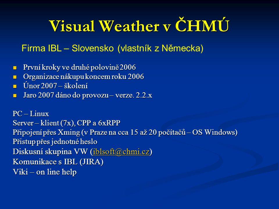 Visual Weather v ČHMÚ Podzim 2007 - přenos VW na SUN stroje (LINUX) – zkoušky RedHad -> výkon, srovnávací testy, test na Fedoru – předání IBL k instalaci Podzim 2007 - přenos VW na SUN stroje (LINUX) – zkoušky RedHad -> výkon, srovnávací testy, test na Fedoru – předání IBL k instalaci Jaro - léto 2008 - instalace nové verze 3.1.x (hodně novinek) Jaro - léto 2008 - instalace nové verze 3.1.x (hodně novinek) Na PC – LINUX (CPP a RPP) běží v.