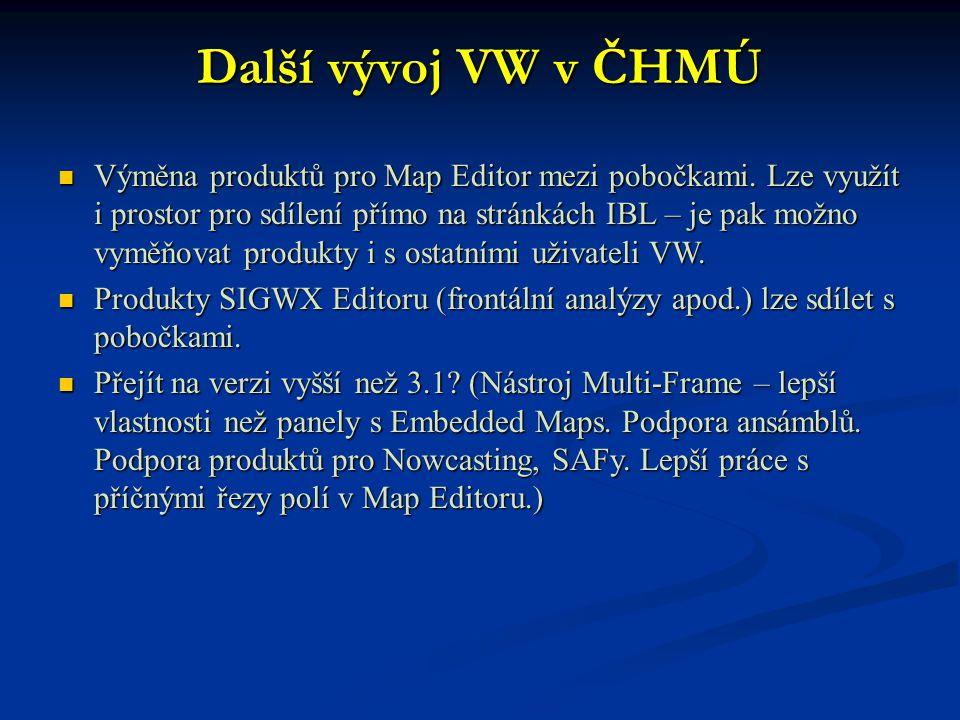 Další vývoj VW v ČHMÚ Výměna produktů pro Map Editor mezi pobočkami. Lze využít i prostor pro sdílení přímo na stránkách IBL – je pak možno vyměňovat