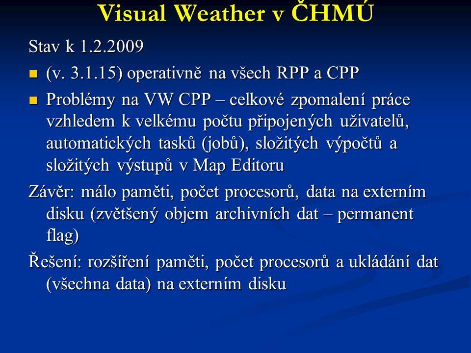 Visual Weather v ČHMÚ Stav k 1.2.2009 (v. 3.1.15) operativně na všech RPP a CPP (v. 3.1.15) operativně na všech RPP a CPP Problémy na VW CPP – celkové
