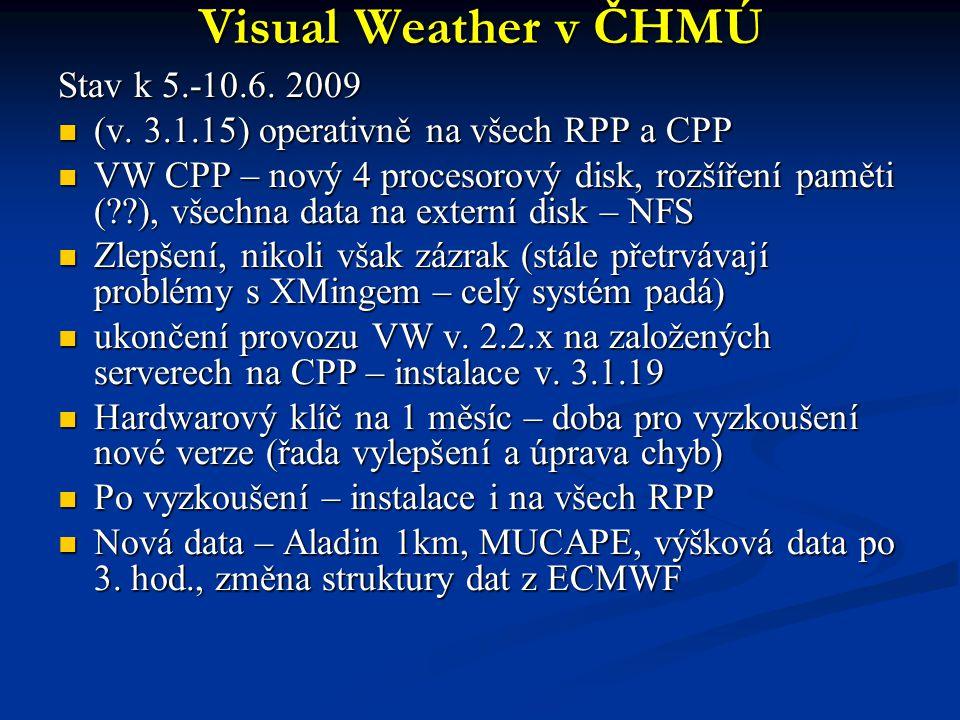 Visual Weather v ČHMÚ Stav k 5.-10.6. 2009 (v. 3.1.15) operativně na všech RPP a CPP (v. 3.1.15) operativně na všech RPP a CPP VW CPP – nový 4 proceso