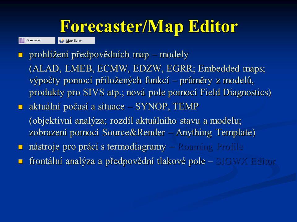 Forecaster/Map Editor prohlížení předpovědních map – modely prohlížení předpovědních map – modely (ALAD, LMEB, ECMW, EDZW, EGRR; Embedded maps; výpočt