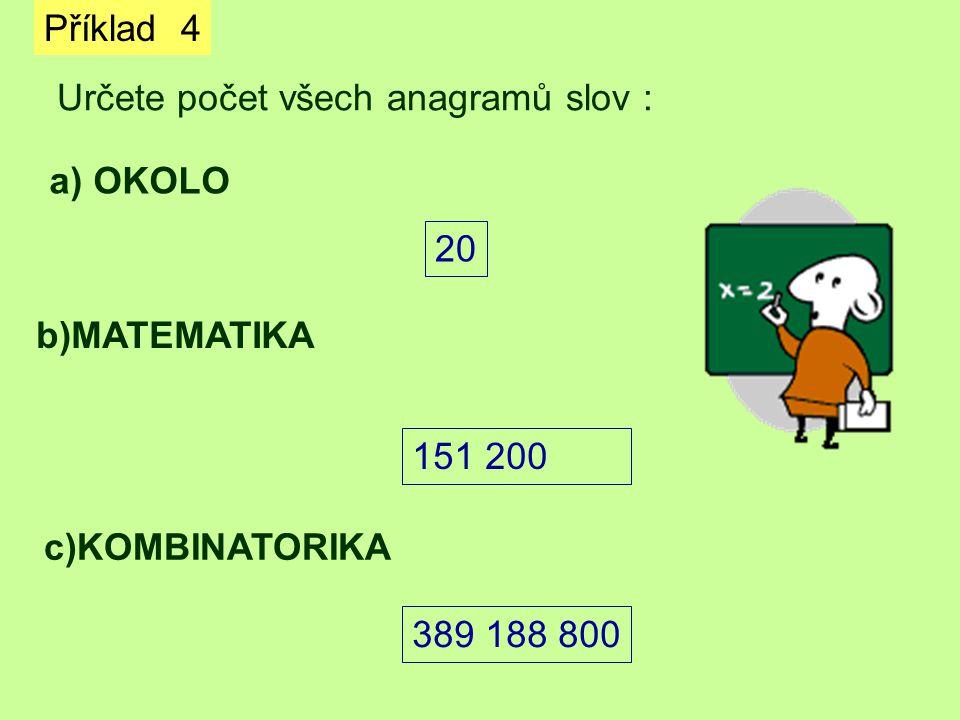 Příklad 4 Určete počet všech anagramů slov : a) OKOLO b)MATEMATIKA c)KOMBINATORIKA 20 151 200 389 188 800