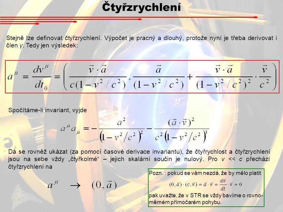 Čtyřzrychlení Stejně lze definovat čtyřzrychlení. Výpočet je pracný a dlouhý, protože nyní je třeba derivovat i člen γ. Tedy jen výsledek: Spočítáme-l