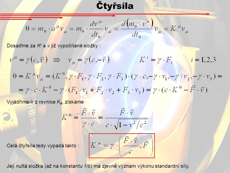 Čtyřsíla Dosaďme za K i a v již vypočítané složky : Vyjádříme-li z rovnice K 0, získáme Celá čtyřsíla tedy vypadá takto : Její nultá složka (až na kon