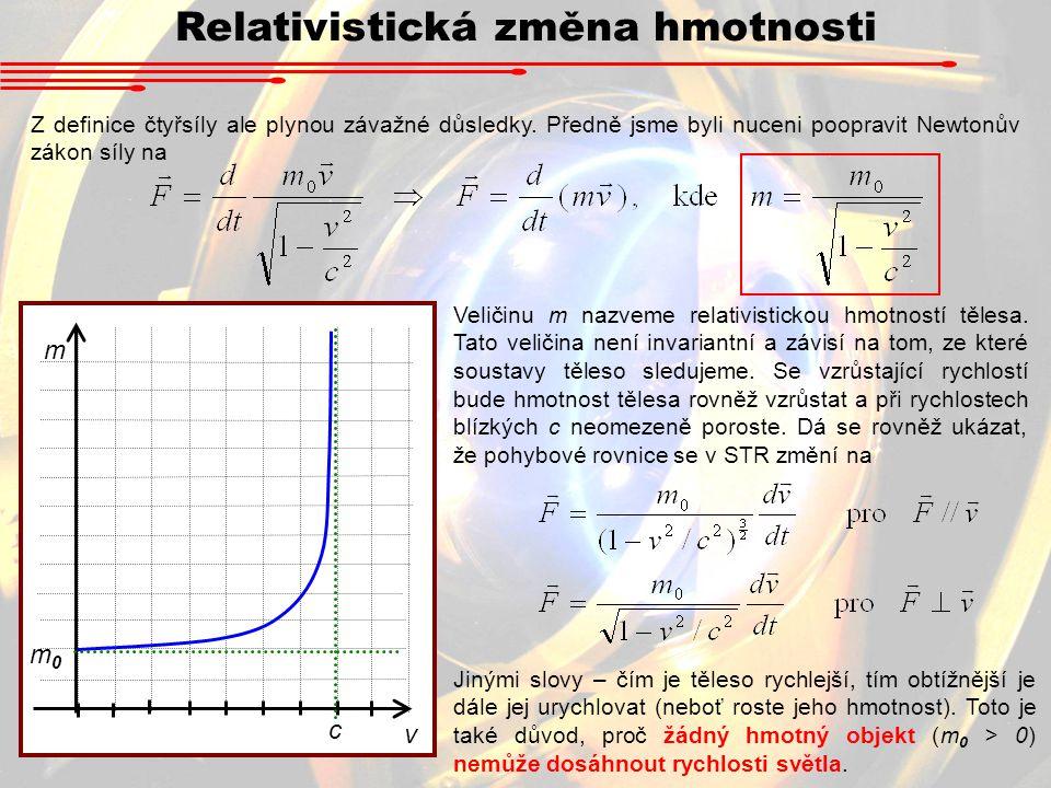 Relativistická změna hmotnosti Z definice čtyřsíly ale plynou závažné důsledky. Předně jsme byli nuceni poopravit Newtonův zákon síly na m v m0m0 c Ve