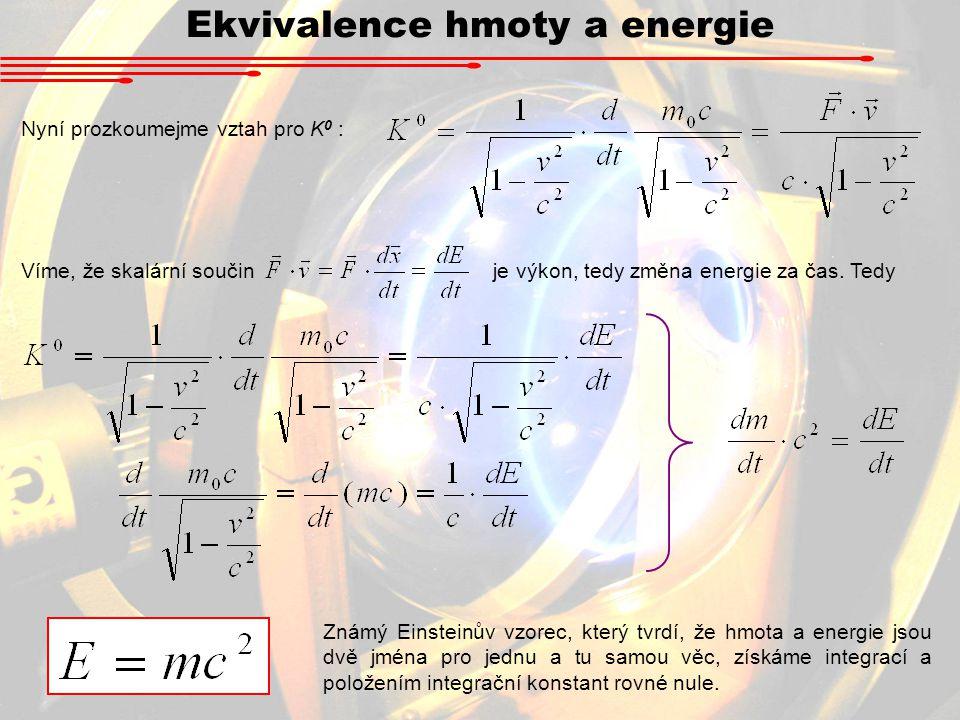 Ekvivalence hmoty a energie Nyní prozkoumejme vztah pro K 0 : Víme, že skalární součin je výkon, tedy změna energie za čas. Tedy Známý Einsteinův vzor