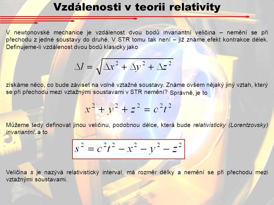 Vlastnosti relativistického intervalu Kvadrát délky vektoru v R 3 můžeme získat pomocí skalárního součinu vektoru sama se sebou: Relativistický interval ovšem na první pohled skalárním součinem není.