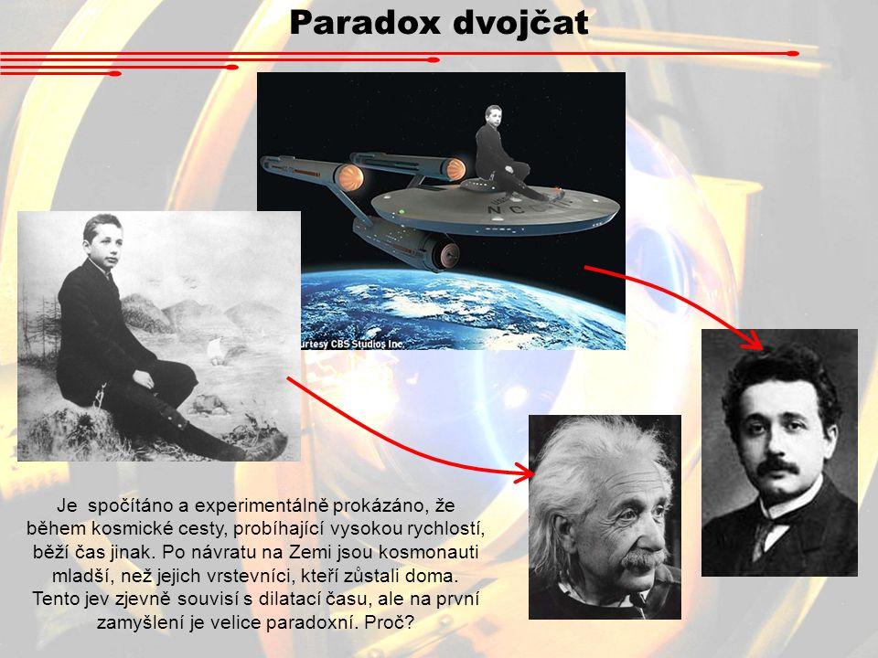 Paradox dvojčat Je spočítáno a experimentálně prokázáno, že během kosmické cesty, probíhající vysokou rychlostí, běží čas jinak. Po návratu na Zemi js