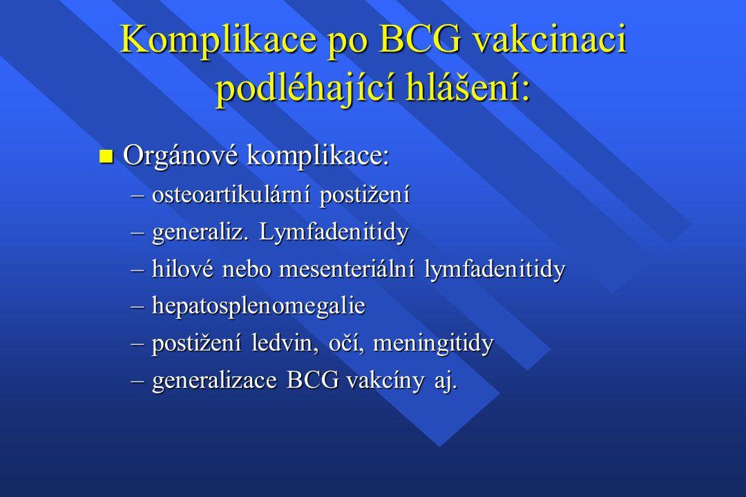 n Orgánové komplikace: –osteoartikulární postižení –generaliz. Lymfadenitidy –hilové nebo mesenteriální lymfadenitidy –hepatosplenomegalie –postižení
