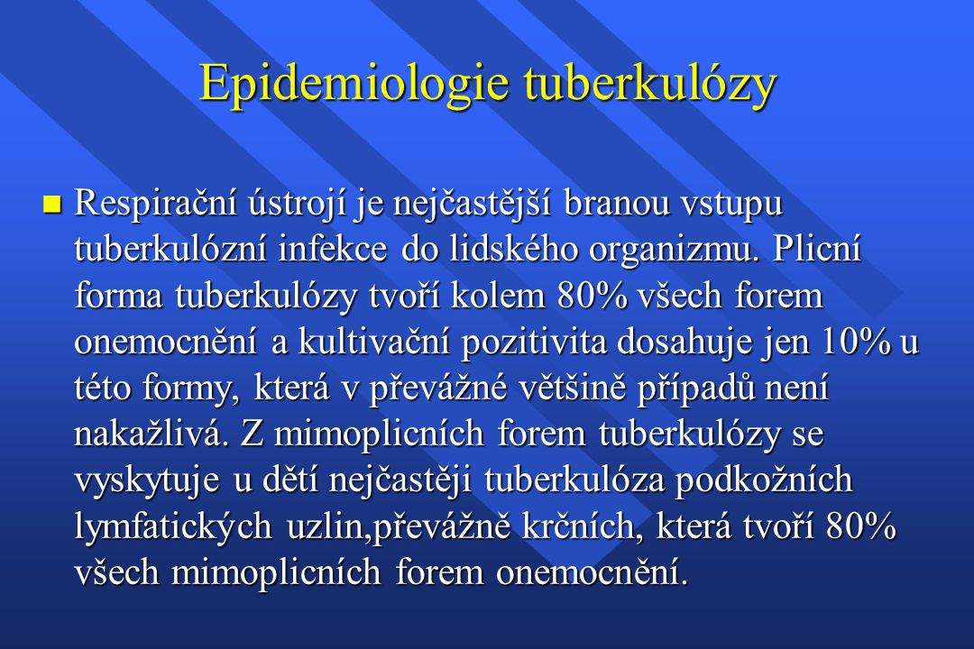 Epidemiologie tuberkulózy n Respirační ústrojí je nejčastější branou vstupu tuberkulózní infekce do lidského organizmu. Plicní forma tuberkulózy tvoří