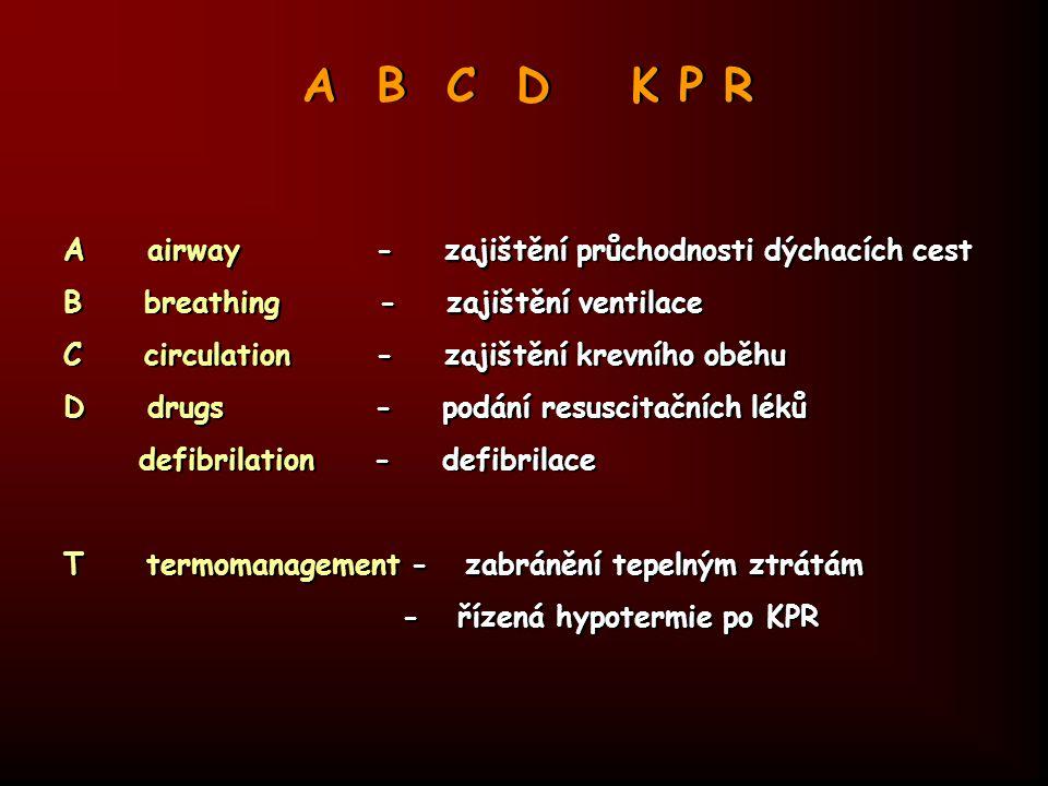 A airway - zajištění průchodnosti dýchacích cest B breathing - zajištění ventilace C circulation - zajištění krevního oběhu D drugs - podání resuscita