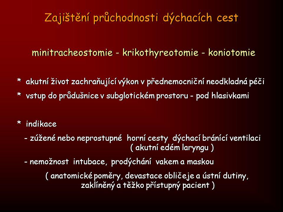 Zajištění průchodnosti dýchacích cest minitracheostomie - krikothyreotomie - koniotomie * akutní život zachraňující výkon v přednemocniční neodkladná