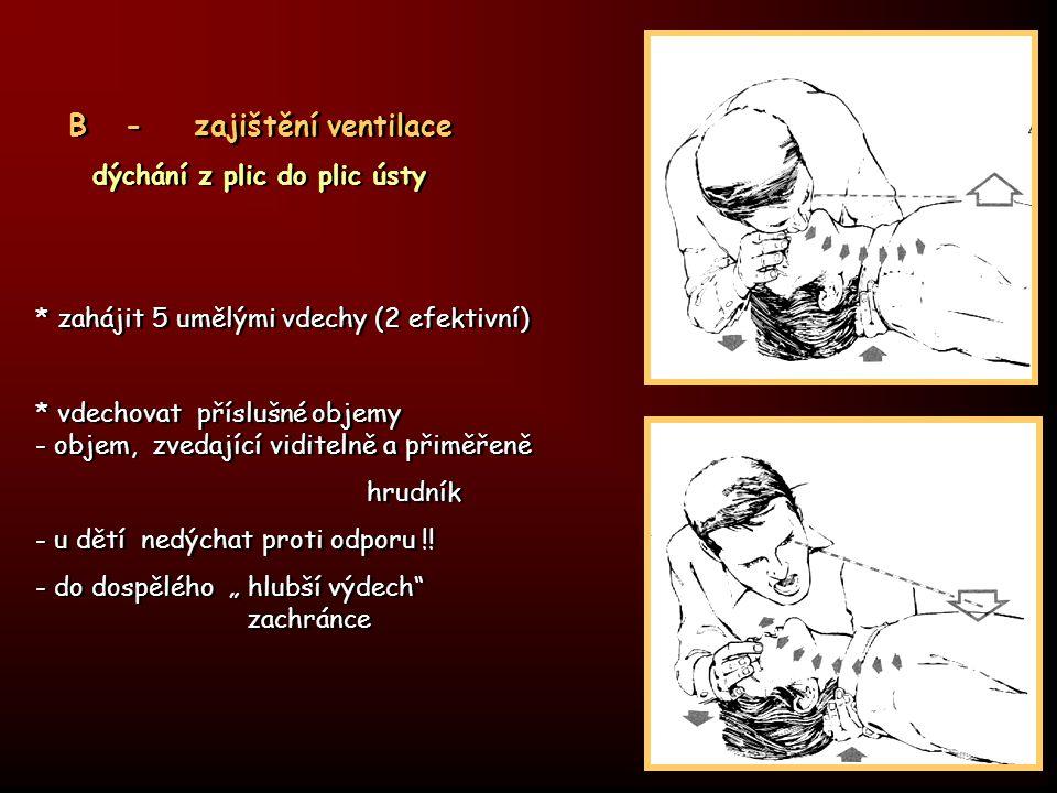 * příslušná technika dýchání - u dětí do cca 1 roku dýchání z úst do nosu a úst * kontrola účinnosti ventilace – viditelné pohyby hrudníku, lepšící se barva kůže * příslušná technika dýchání - u dětí do cca 1 roku dýchání z úst do nosu a úst * kontrola účinnosti ventilace – viditelné pohyby hrudníku, lepšící se barva kůže B - zajištění ventilace - dýchání z plic do plic ústy