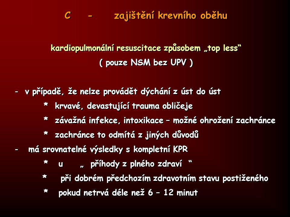 """C - zajištění krevního oběhu kardiopulmonální resuscitace způsobem """"top less"""" ( pouze NSM bez UPV ) - v případě, že nelze provádět dýchání z úst do ús"""