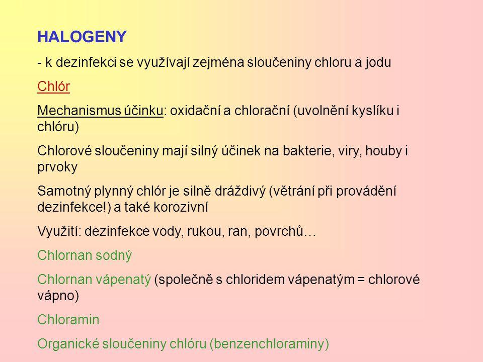 HALOGENY - k dezinfekci se využívají zejména sloučeniny chloru a jodu Chlór Mechanismus účinku: oxidační a chlorační (uvolnění kyslíku i chlóru) Chlor