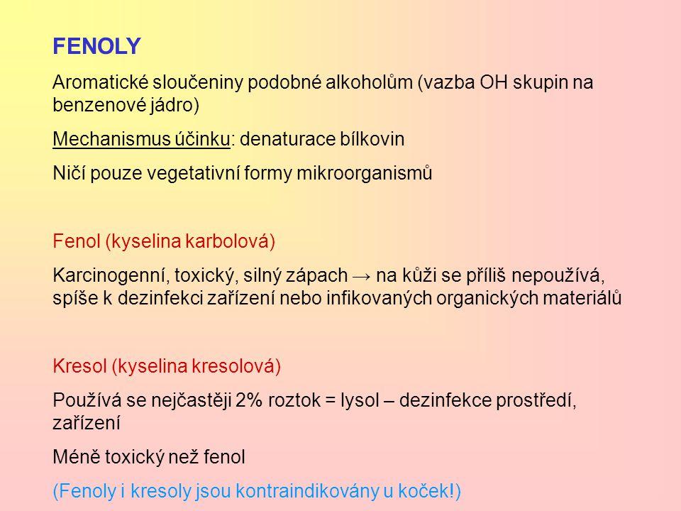 FENOLY Aromatické sloučeniny podobné alkoholům (vazba OH skupin na benzenové jádro) Mechanismus účinku: denaturace bílkovin Ničí pouze vegetativní for