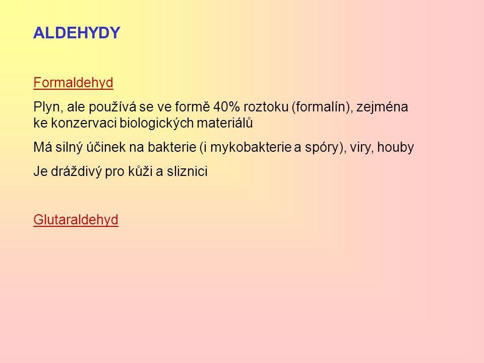 ALDEHYDY Formaldehyd Plyn, ale používá se ve formě 40% roztoku (formalín), zejména ke konzervaci biologických materiálů Má silný účinek na bakterie (i
