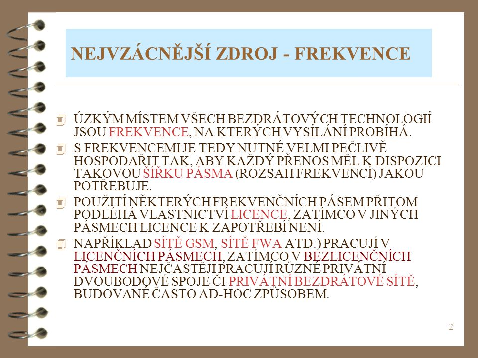 2 NEJVZÁCNĚJŠÍ ZDROJ - FREKVENCE 4 ÚZKÝM MÍSTEM VŠECH BEZDRÁTOVÝCH TECHNOLOGIÍ JSOU FREKVENCE, NA KTERÝCH VYSÍLÁNÍ PROBÍHÁ. 4 S FREKVENCEMI JE TEDY NU