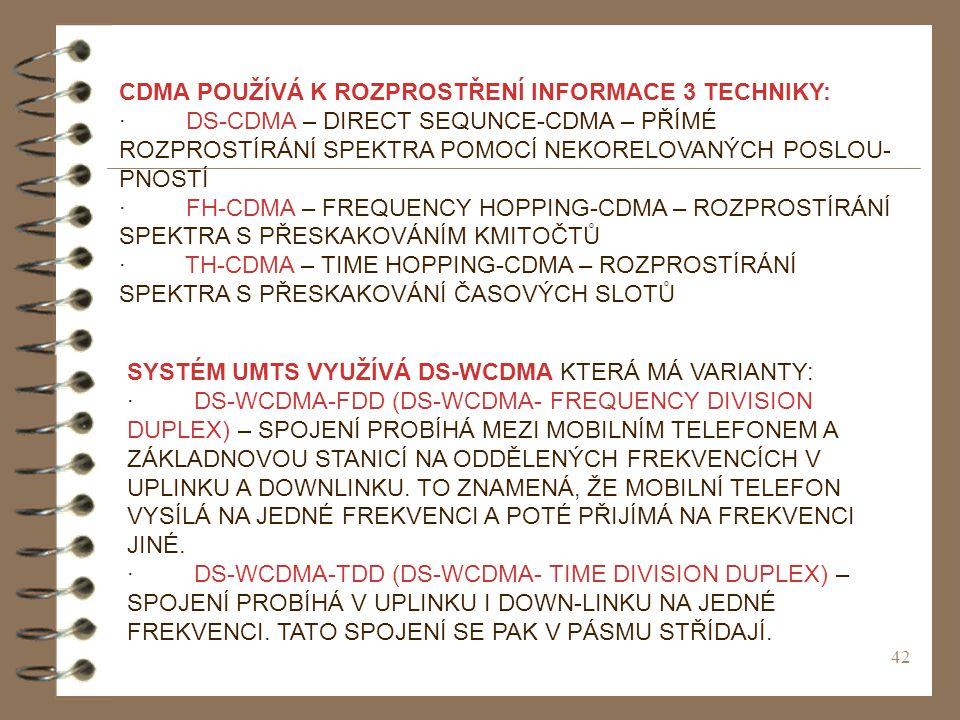 42 CDMA POUŽÍVÁ K ROZPROSTŘENÍ INFORMACE 3 TECHNIKY: · DS-CDMA – DIRECT SEQUNCE-CDMA – PŘÍMÉ ROZPROSTÍRÁNÍ SPEKTRA POMOCÍ NEKORELOVANÝCH POSLOU- PNOST