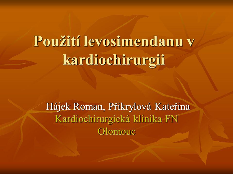 Použití levosimendanu v kardiochirurgii Hájek Roman, Přikrylová Kateřina Kardiochirurgická klinika FN Olomouc Hájek Roman, Přikrylová Kateřina Kardioc