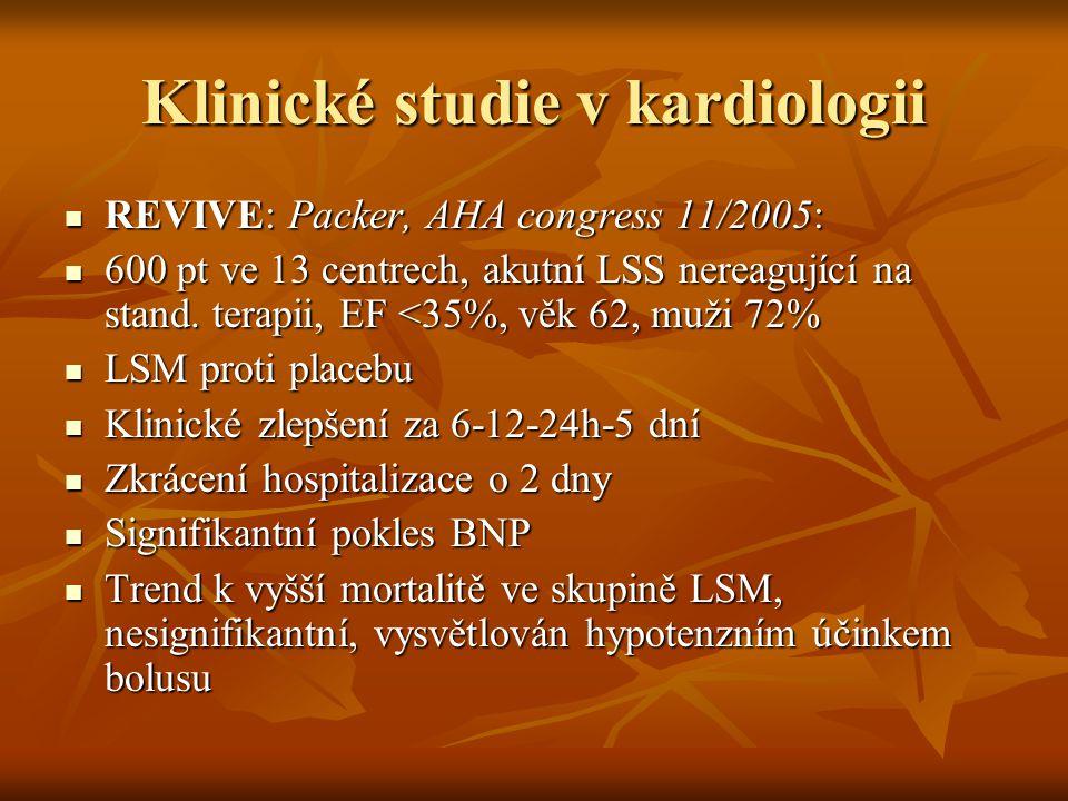 Klinické studie v kardiologii REVIVE: Packer, AHA congress 11/2005: REVIVE: Packer, AHA congress 11/2005: 600 pt ve 13 centrech, akutní LSS nereagujíc
