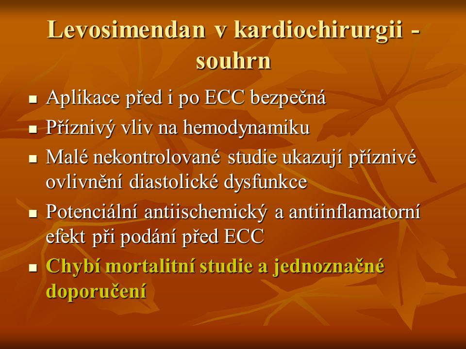 Levosimendan v kardiochirurgii - souhrn Aplikace před i po ECC bezpečná Aplikace před i po ECC bezpečná Příznivý vliv na hemodynamiku Příznivý vliv na
