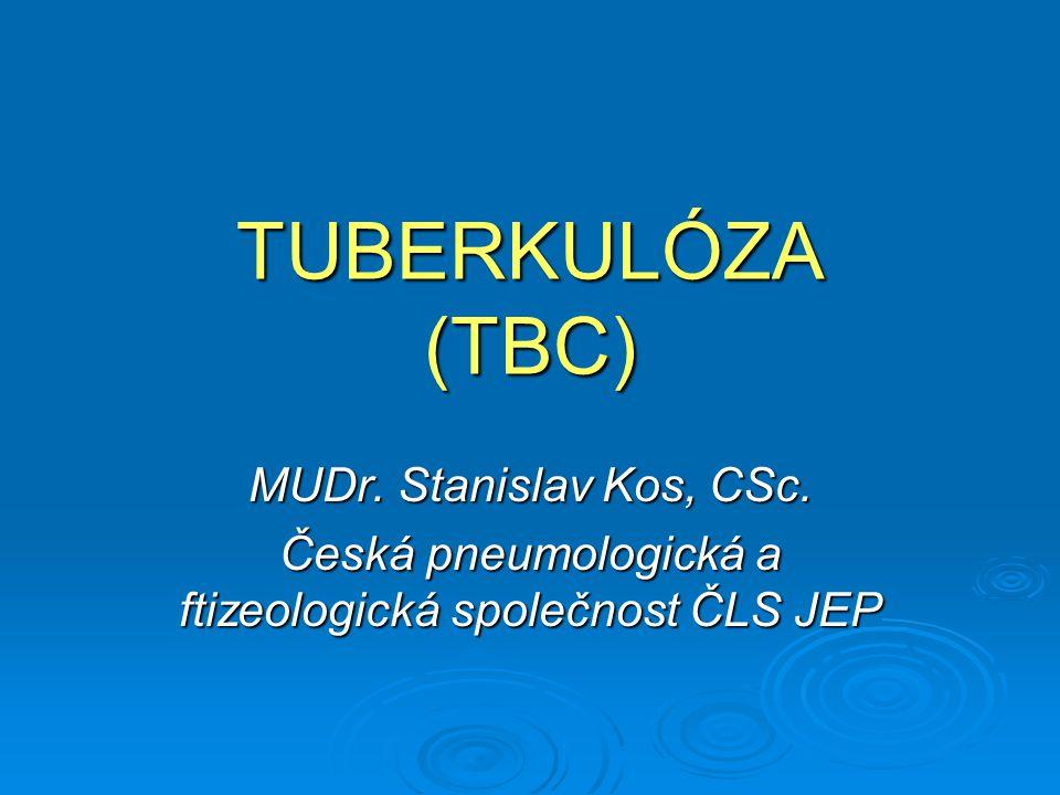 TUBERKULÓZA (TBC) MUDr. Stanislav Kos, CSc. Česká pneumologická a ftizeologická společnost ČLS JEP